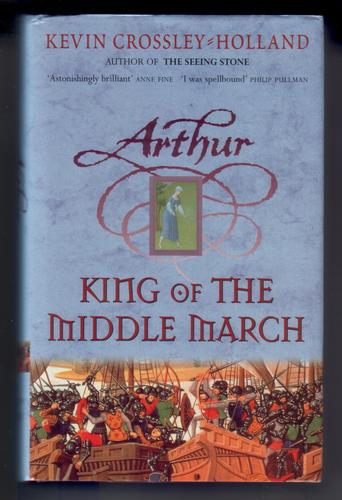 Arthur: King of the Middle March by Kevin Crossley-Holland