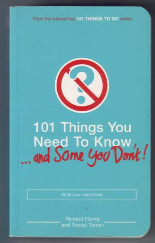 101 Things you need to know ... and some you don't! by Richard Horne and Tracey Turner