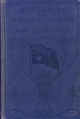 Australia: The making of a Nation by John Foster Fraser