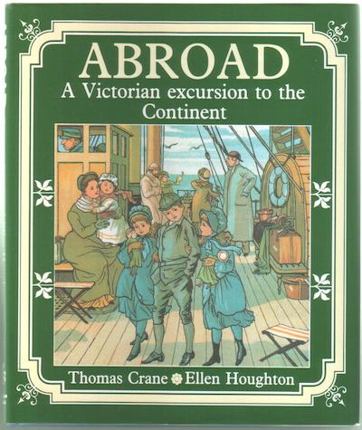 Abroad, a Victorian Excursion to the Continent by Thomas Crane