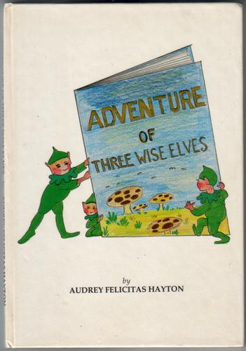 Adventure of Three Wise Elves by Audrey Felicitas Hayton