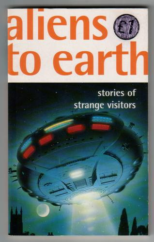 Aliens to Earth - Stories of Strange Visitors