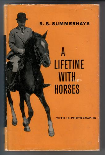 A Lifetime with Horses by R. S. Summerhays