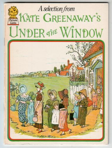 A Selection from Kate Greenaway's Under the Window by Kate Greenaway