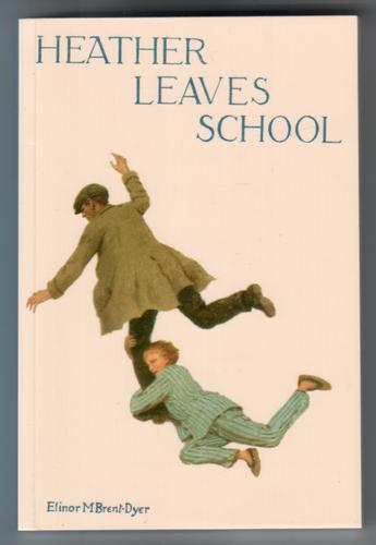 Heather Leaves School by Elinor M. Brent-Dyer