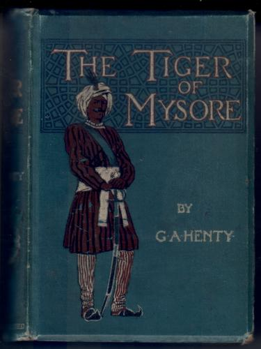 The Tiger of Mysore: a story of the war with Tippo Saib