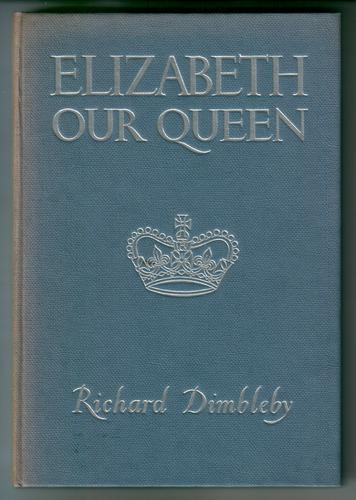 DIMBLEBY, RICHARD - Elizabeth Our Queen