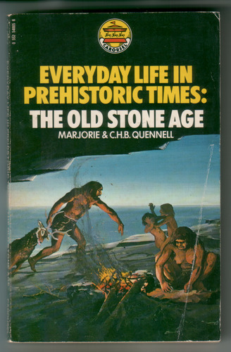 Everyday Life in Prehistoric Times: The Old Stone Age