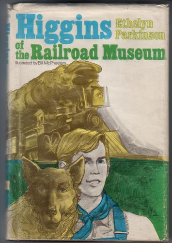 Higgins of the Railroad Museum by Ethelyn M. Parkinson