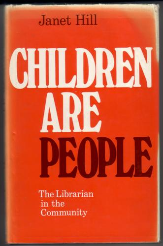 Children are People - The Librarian in the Community by Janet Hill