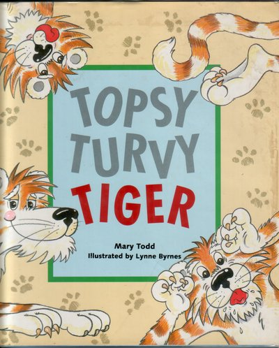 Topsy Turvy Tiger by Mary Todd