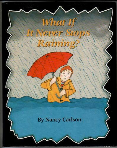 What if it never Stops Raining? by Nancy L. Carlson