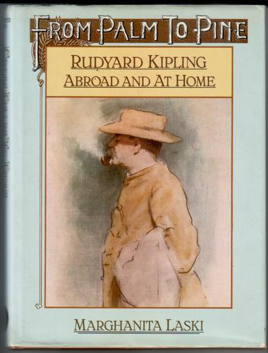 From Palm to Pine: Rudyard Kipling Abroad and at Home by Marghanita Laski