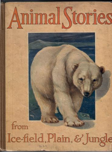 Animal Stories from Ice-field, Plain and Jungle by Ellen Velvin and N. Fielding