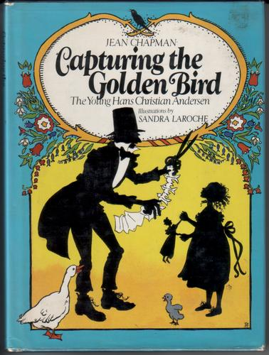 Capturing the Golden Bird - The Young Hans Christian Andersen by Jean Chapman