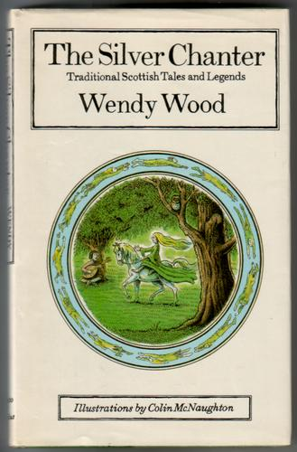 The Silver Chanter: Traditional Scottish Tales and Legends by Wendy Wood