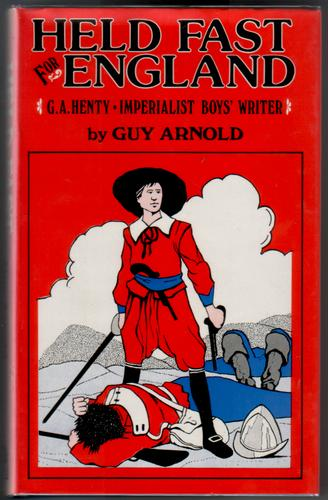 Held Fast for England: G. A. Henty - Imperialist Boys' Writer by Guy Arnold