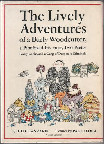 The Lively Adventures of a Burly Woodcutter, a Pint-Sized Inventor, Two Pretty Pastry Cooks... by Hilde Janzarik