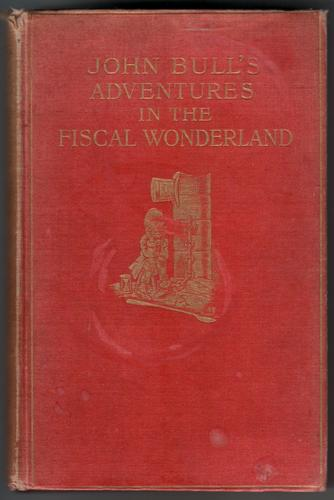 John Bull's Adventures in Fiscal Wonderland by Charles Geake and F. Carruthers Gould