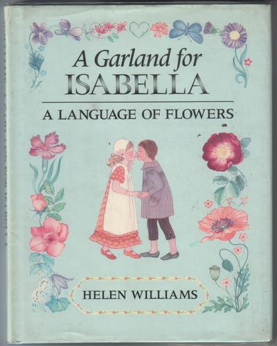 A Garland for Isabella: A Language of Flowers by Helen Williams