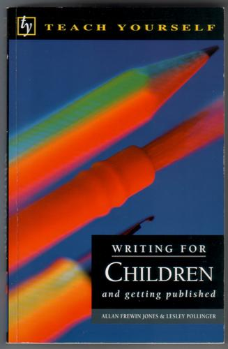 Writing for Children and Getting Published by Allen Frewin Jones and Lesley Pollinger
