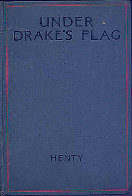Under Drakes Flag by George Alfred Henty