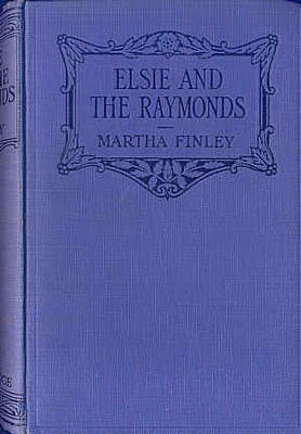 Elsie and the Raymonds by Martha Finley