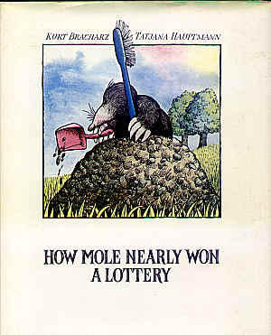 How Mole nearly won a Lottery by Kurt Bracharz