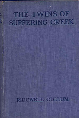 The Twins of Suffering Creek by Ridgwell Cullum
