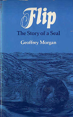 Flip: The Story of a Seal by Geoffrey Morgan