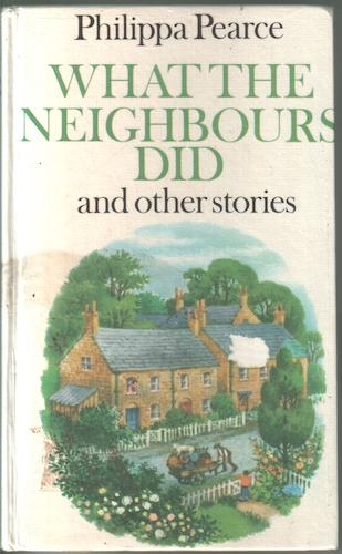What the Neighbours did by Ann Philippa Pearce