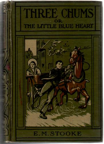 Three Chums, or the Little Blue Heart by E. M. Stooke