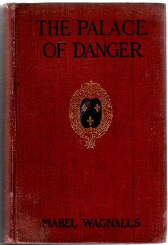 WAGNALLS, MABEL - The Palace of Danger, a Story of la Pompadour
