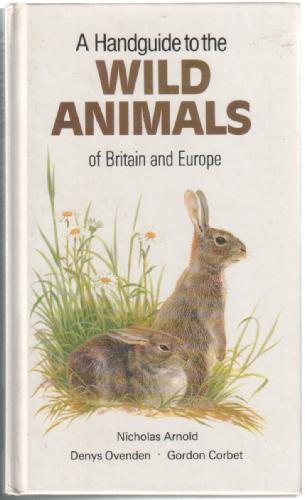A Handguide to the Wild Animals of Britain and Europe by Nicholas Arnold and Gordon Corbet