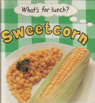 What's for lunch? Sweetcorn