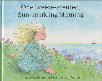 One Breeze-scented Sun-sparkling Morning by Angela McAllister