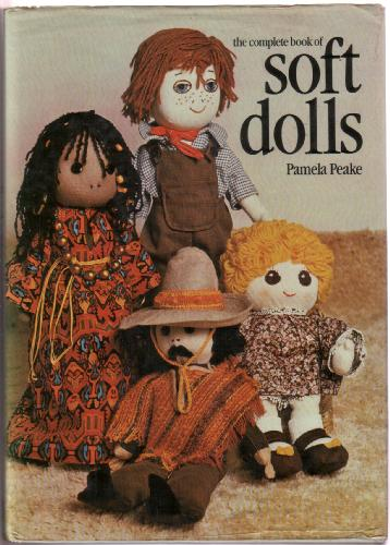 The Complete Book of Soft Dolls by Pamela Peake