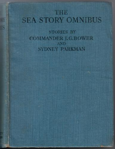 The Sea Story Omnibus by J. G. Bower and Sydney Parkman