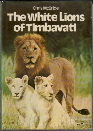 The White Lions of Timbavati by Chris McBride