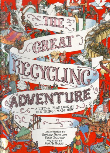 The Great Recycling Adventure - A Lift-a-Flap look at old things made new