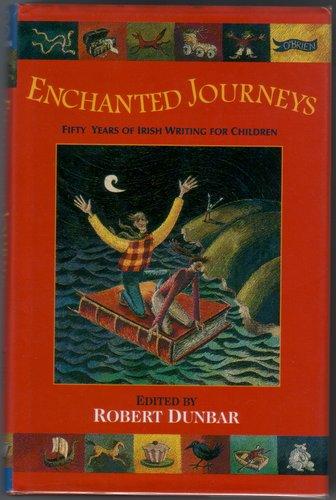 DUNBAR, ROBERT - Enchanted Journeys - Fifty Years of Irish Writing for Children