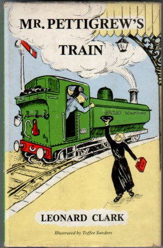 Mr Pettigrew's Train by Leonard Clark