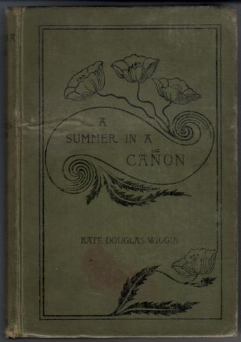 A Summer in a Canyon - A Californian Story by Kate Douglas Wiggin