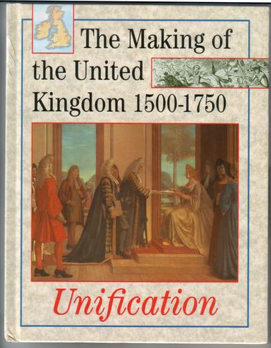 The making of the United Kingdom 1500-1750: Unifcation by Nathaniel Harris