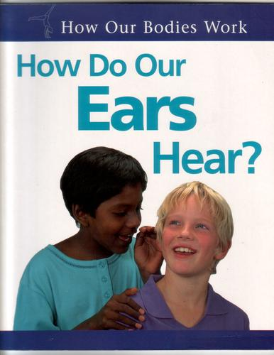How do Our Ears hear? by Carol Ballard