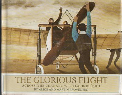 The Glorious Flight - Across the Channel with Louis Bleriot by Alice Provenson and Martin Provenson