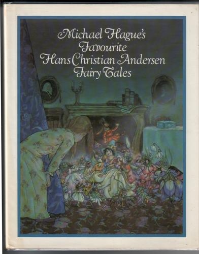 Michael Hague's Favourite Andersen Fairy Tales by Hans Christian Andersen