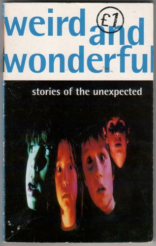 Weird and Wonderful - Stories of the Unexpected by Wendy Cooling