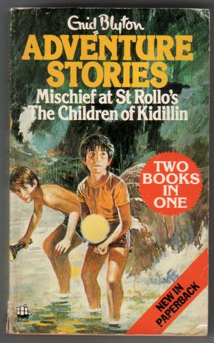 Adventure Stories: Mischief at St Rollo's and The Children of Kidillin by Enid Blyton