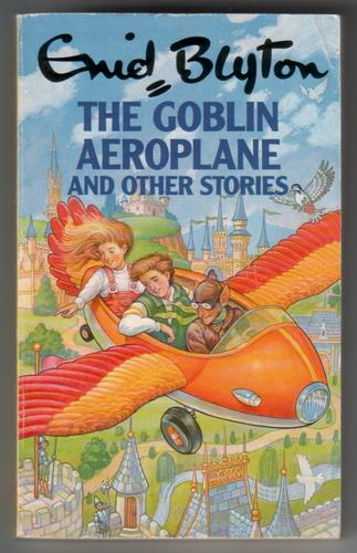 The Goblin Aeroplane and other stories by Enid Blyton